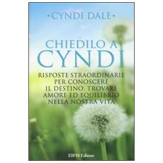 Chiedilo a Cyndi. Risposte straordinarie per conoscere il destino, trovare amore ed equilibrio nella nostra vita