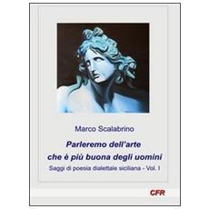 Parleremo dell'arte che è più buona degli uomini. Saggi di poesia dialettale siciliana. Vol. 1