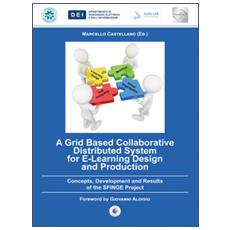 Grid based collaborative distributed system for e-learning design and production. Concepts, development and results of the SFINGE project (A)