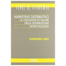 Marketing distributivo. La creazione di valore nella distribuzione despecializzata