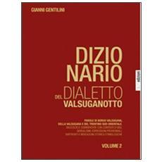 Dizionario del dialetto valsuganotto. Vol. 2: Parole di Borgo Valsugana, della Valsugana e del Trentino sud-orientale.