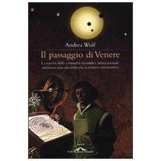 Il passaggio di Venere. La nascita della comunità scientifica internazionale attraverso una straordinaria avventura astronomica