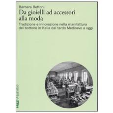 Da gioielli ad accessori alla moda. Tradizione e innovazione nella manifattura del bottone in Italia dal tardo Medioevo a oggi