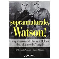 Soprannaturale, Watson! Cinque racconti di Sherlock Holmes riletti alla luce del Vangelo