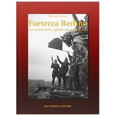 Fortezza Berlino. La caduta della capitale del terzo reich