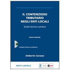 Il contenzioso tributario negli enti locali. Guida teorica e pratica. Con CD-ROM