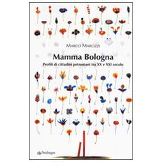 Mamma Bologna. Profili di cittadini petroniani tra XX e XXI secolo