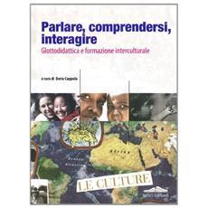 Parlare, comprendersi, interagire. Glottodidattica e formazione interculturale