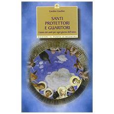 Santi protettori e guaritori. L'aiuto dei santi per ogni giorno dell'anno