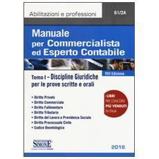 Manuale per commercialista ed esperto contabile. Vol. 1: Discipline giuridiche per le prove scritte e orali.
