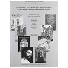 Il pensiero di Cesare Brandi. Dalla teoria alla pratica. Atti del seminario. Ediz. italiana e inglese