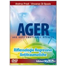 Ager. Age gate emotional release. Riflessologie regressive antitraumatiche. DVD. Con libro