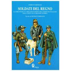Soldati del Regno. La struttura e l'organizzazione dell'esercito italiano dall'unità alla grande guerra