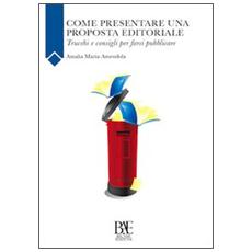 Come presentare una proposta editoriale. Trucchi e consigli per farsi pubblicare