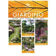 Come scegliere il vostro giardino. Guida alla scelta dello stile. Roccioso. Tropicale. Arido. Mediterraneo