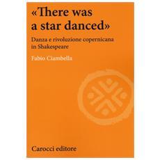 «There was a star danced». Danza e rivoluzione copernicana in Shakespeare