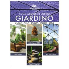 Come scegliere il vostro giardino. Guida alla scelta dello stile. Urbano, minimalista, moderno, giapponese. Ediz. multilingue