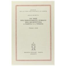 Inizi dell'insegnamento dell'architettura a Padova e a Venezia. Cronaca e storia (Gli)