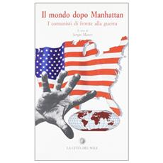 Mondo dopo Manhattan. I comunisti di fronte alla guerra. Atti del Convegno (Napoli, 20-21 ottobre 2001) (Il)
