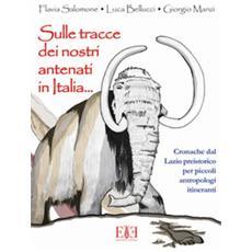 Sulle tracce dei nostri antenati in italia. cronache dal lazio preistorico per piccoli antropologi itineranti