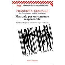 Manuale per un consumo responsabile. Dal boicottaggio al commercio equo e solidale