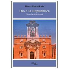Dio e la Repubblica. Filosofia della laicità