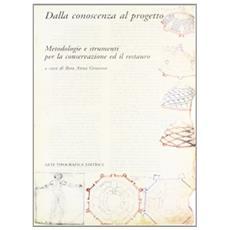 Dalla conoscenza al progetto. Metodologia e strumenti per la conservazione ed il restauro