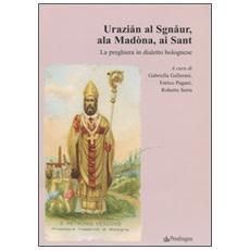 Uraziån al Sgnåur, ala Madòna, ai Sant. La preghiera in dialetto bolognese