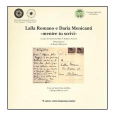 Lalla Romano e Daria Menicanti «mentre tu scrivi». Catalogo della mostra (Milano, 24 maggio-20 giugno 2012)