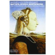 Battista Sforza Montefeltro. Una «Principessa» nel Rinascimento italiano
