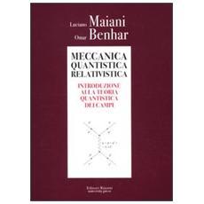Meccanica quantistica relativistica. Introduzione alla teoria quantistica dei campi