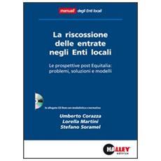 La riscossione delle entrate negli enti locali. Le prospettive post Equitalia: problemi, soluzioni e modelli. Con CD-ROM
