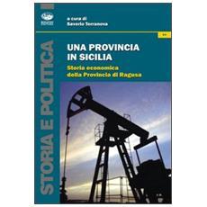 Una provincia in Sicilia. Storia economica della provincia di Ragusa
