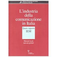 L'industria della comunicazione in Italia. 4º rapporto IEM. Mercati locali mercati globali