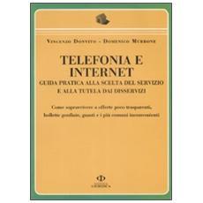 Telefonia e internet. Guida pratica alla scelta del servizio e alla tutela dai disservizi