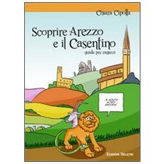 Scoprire Arezzo e il Casentino
