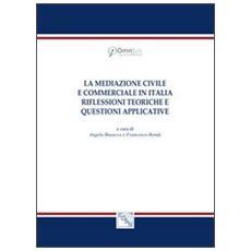 La mediazione civile e commerciale in Italia. Riflessioni teoriche e questioni applicative