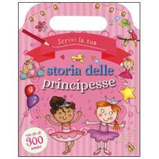 Scrivi la tua storia delle principesse. Con adesivi