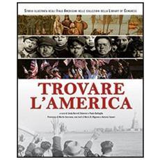Trovare l'America. Storia illustrata degli italo americani nelle collezioni della Library of Congress