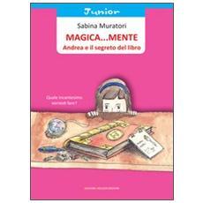 Magica. . . mente. Andrea e il segreto del libro. Ediz. illustrata