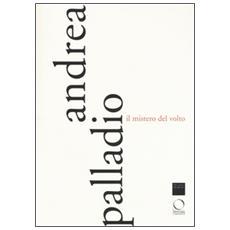 Andrea Palladio. Il mistero del volto. Ediz. a colori