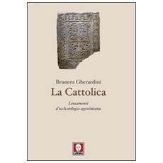 La cattolica. Lineamenti d'ecclesiologia agostiniana