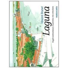 Laguna. Fragili testimonianze d'autentica vita veneziana
