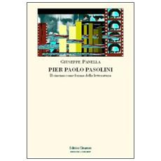 Pier Paolo Pasolini. Il cinema come forma della letteratura