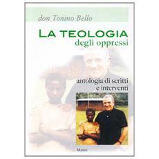 La teologia degli oppressi. Antologia di scritti e interventi