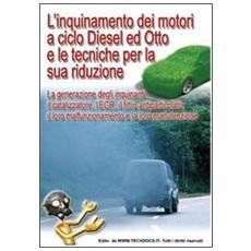 L'inquinamento dei motori a ciclo Diesel ed Otto e le tecniche per la sua riduzione. La generazione degli inquinanti, il catalizzatore, l'EGR, il filtro. . .