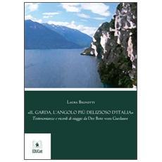 Il Garda, l'angolo più delizioso d'Italia. Testimonianze e ricordi di viaggio da Der Bote vom Gardasee