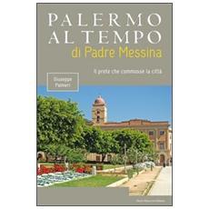 Palermo al tempo di Padre Messina. Il prete che commosse la città