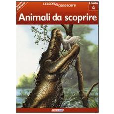 Animali da scoprire. Pianeta animali. Livello 4