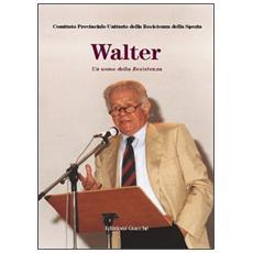 Walter. Un uomo della Resistenza